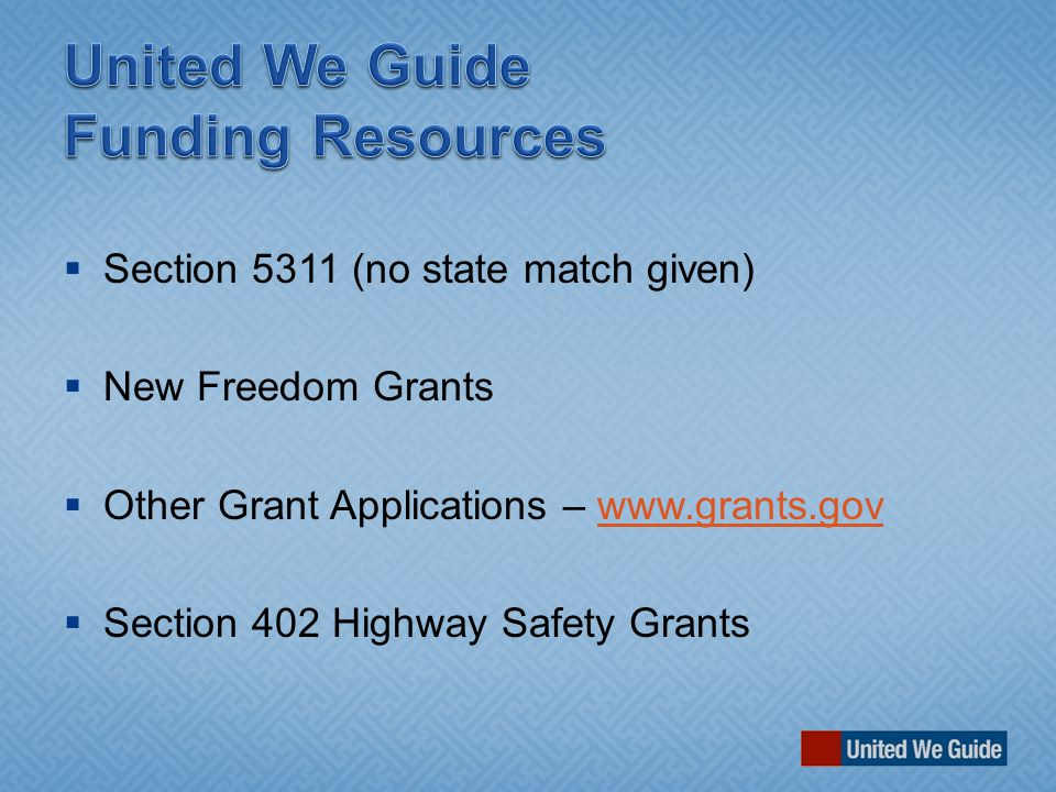  Section 5311 (no state match given)  New Freedom Grants  Other Grant Applications –    Section 402 Highway Safety Grants