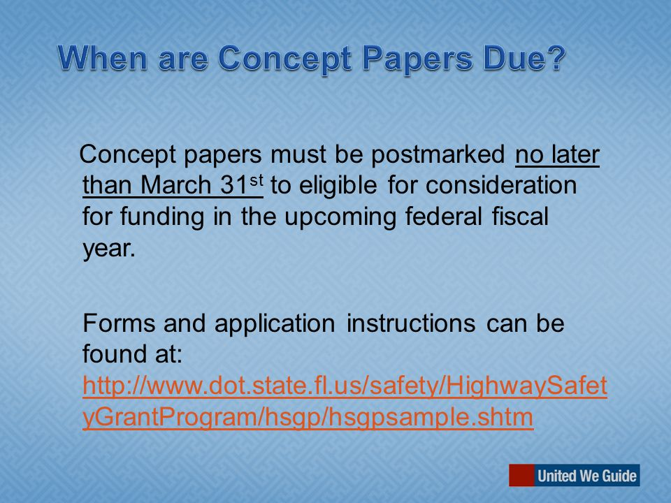 Concept papers must be postmarked no later than March 31 st to eligible for consideration for funding in the upcoming federal fiscal year.