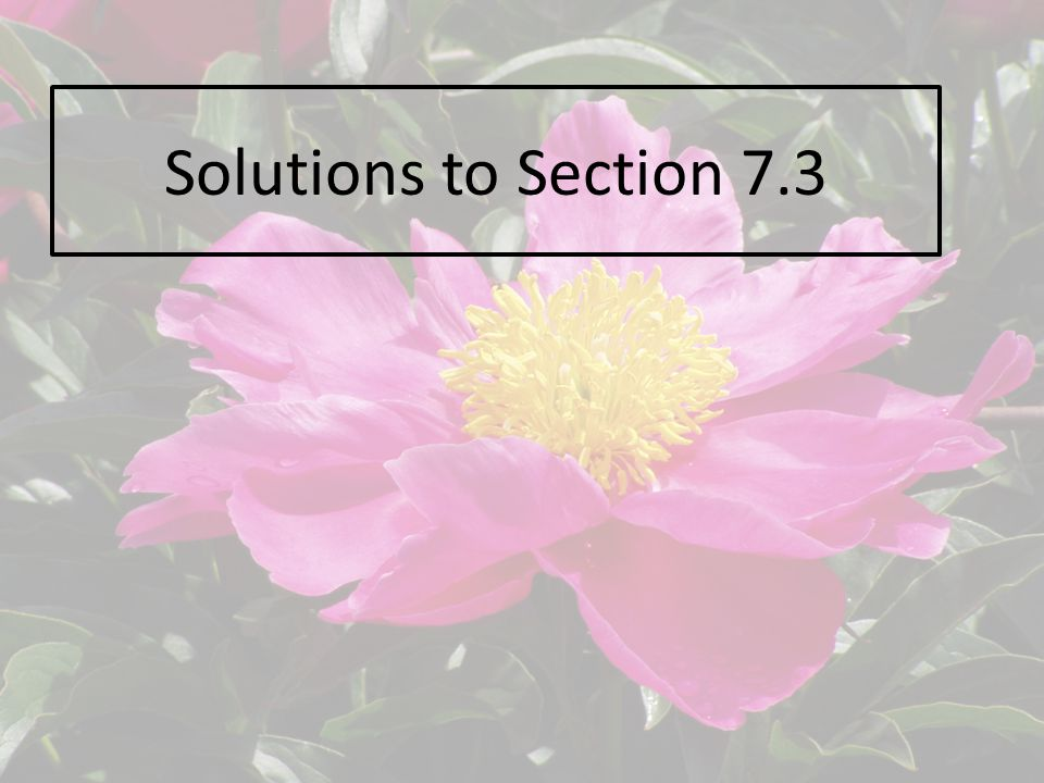 Solutions to Section 7.3