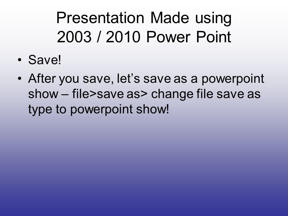 Presentation Made using 2003 / 2010 Power Point Save.