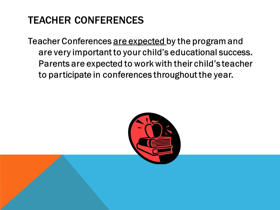 TEACHER CONFERENCES Teacher Conferences are expected by the program and are very important to your child's educational success.
