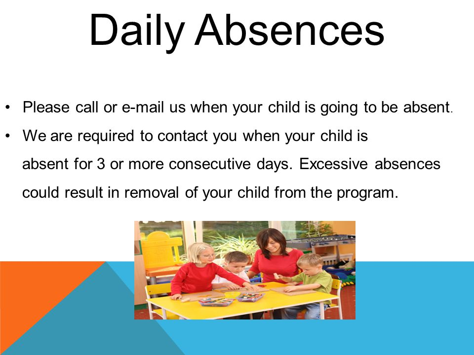 Daily Absences Please call or e-mail us when your child is going to be absent.