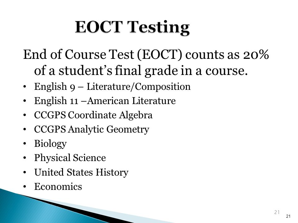 21 End of Course Test (EOCT) counts as 20% of a student's final grade in a course.