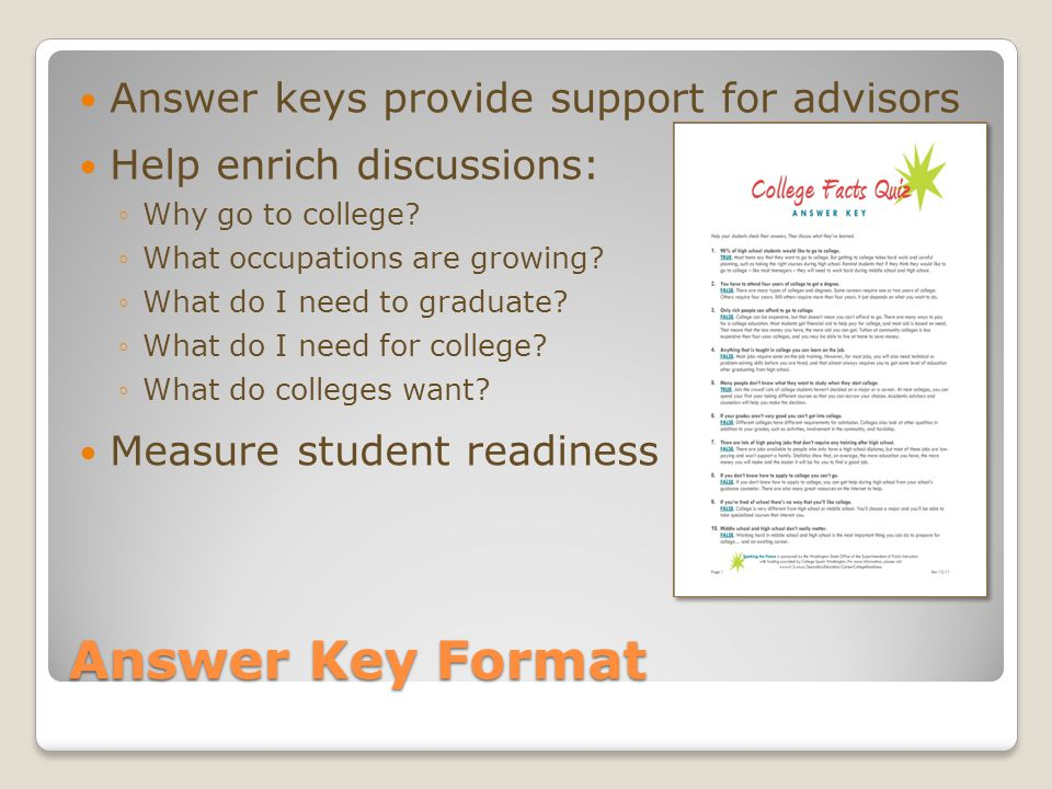 Answer Key Format Answer keys provide support for advisors Help enrich discussions: ◦Why go to college.