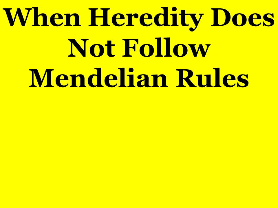 When Heredity Does Not Follow Mendelian Rules