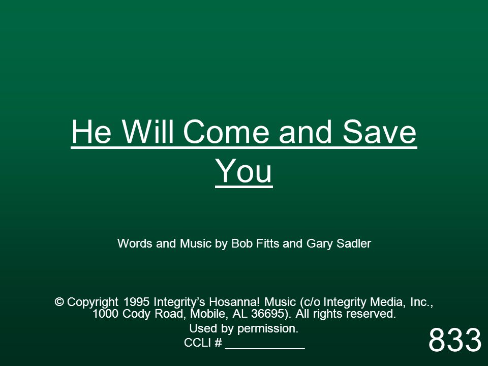 He Will Come and Save You Words and Music by Bob Fitts and Gary Sadler © Copyright 1995 Integrity's Hosanna.