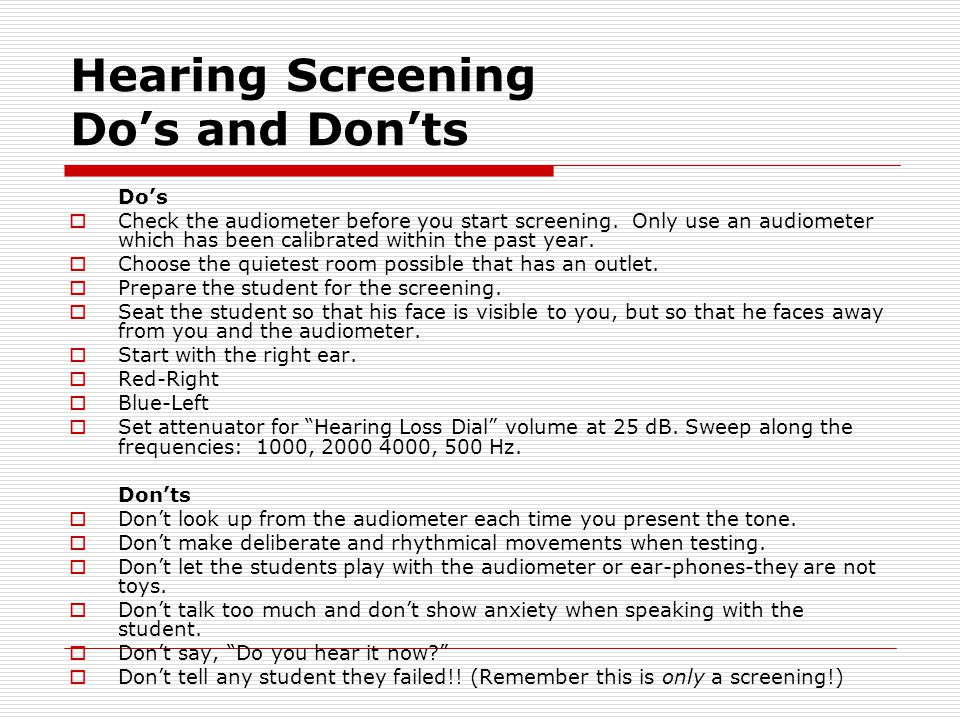 Hearing Screening Do's and Don'ts Do's  Check the audiometer before you start screening.