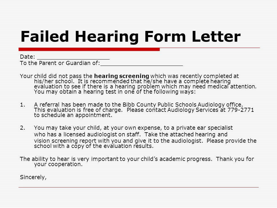 Failed Hearing Form Letter Date: _____________________ To the Parent or Guardian of:________________________ Your child did not pass the hearing screening which was recently completed at his/her school.