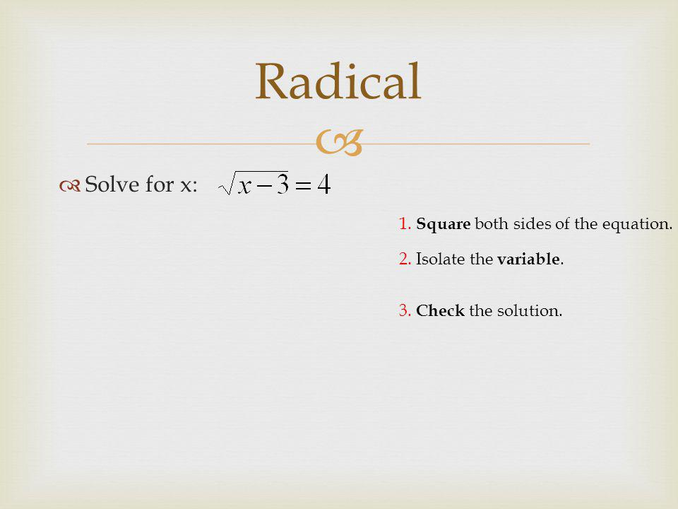   Solve for x: Radical 3. Check the solution. 2.