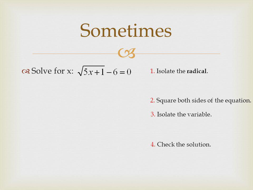   Solve for x: Sometimes 4. Check the solution.