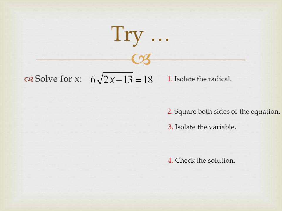   Solve for x: Try … 4. Check the solution. 3.