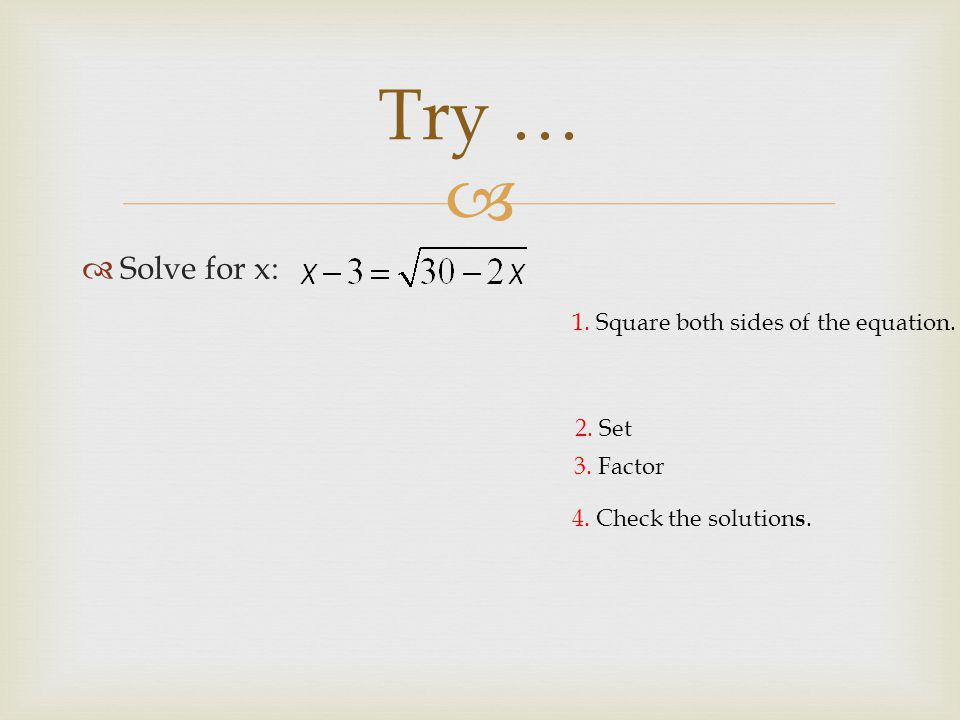   Solve for x: Try … 4. Check the solution s. 2.
