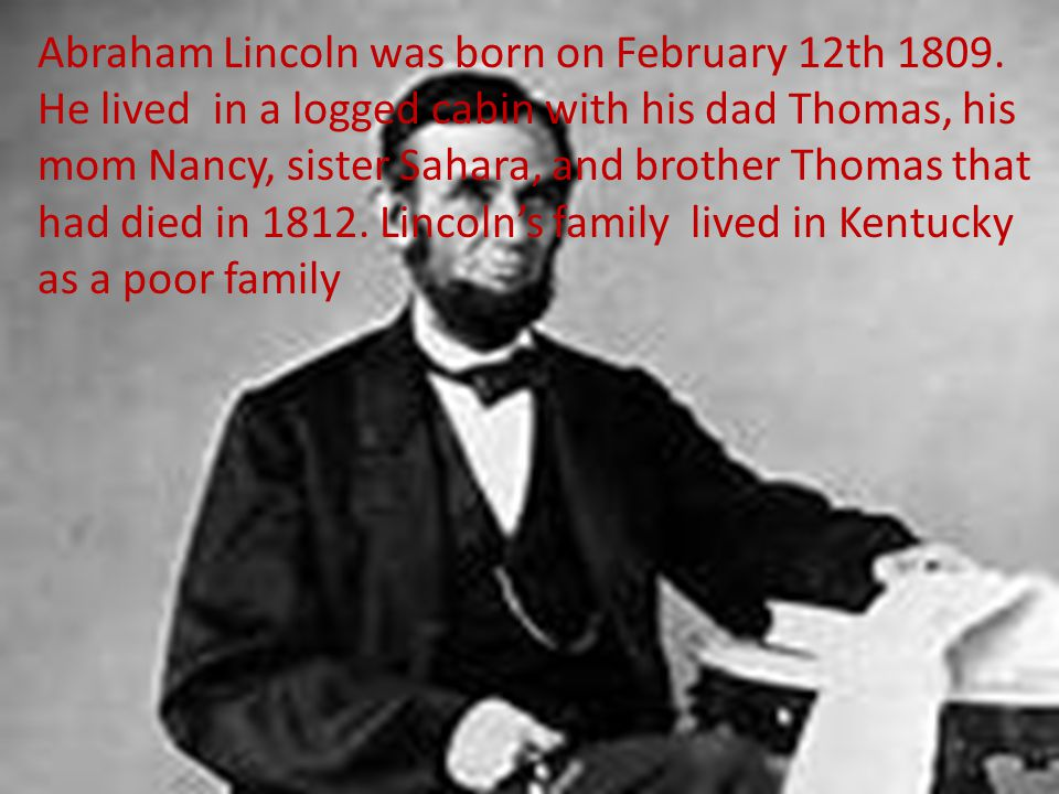 Abraham Lincoln was born on February 12th 1809.