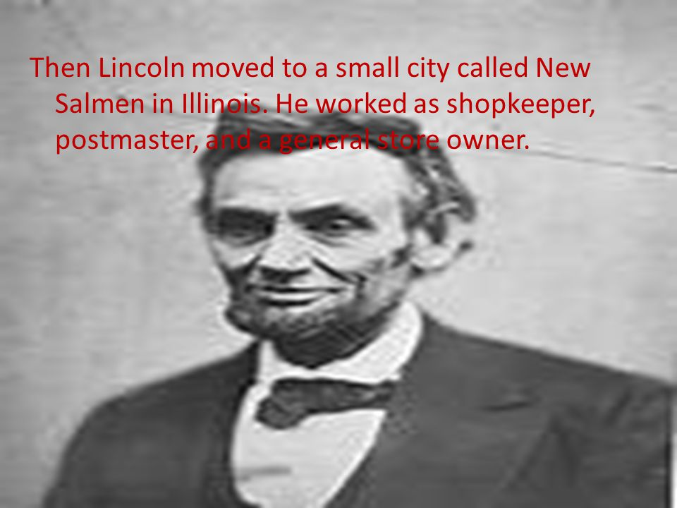 Then Lincoln moved to a small city called New Salmen in Illinois.