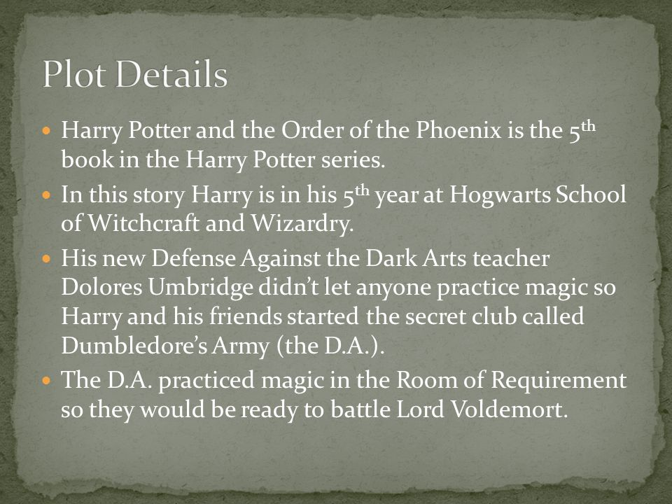 Harry Potter and the Order of the Phoenix is the 5 th book in the Harry Potter series.
