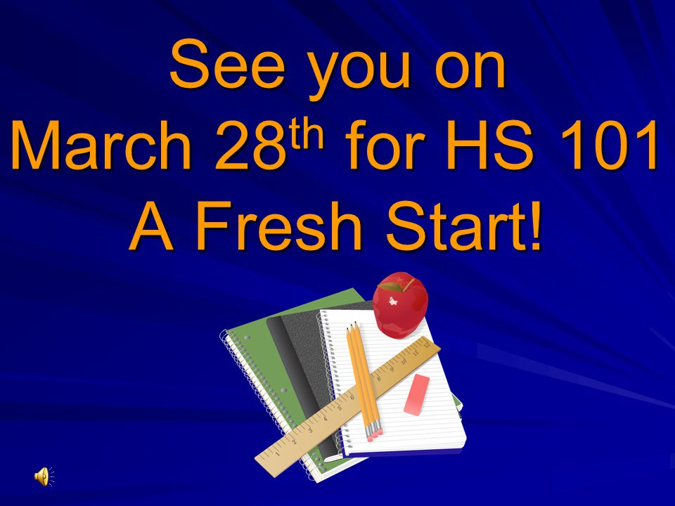 See you on March 28 th for HS 101 A Fresh Start!