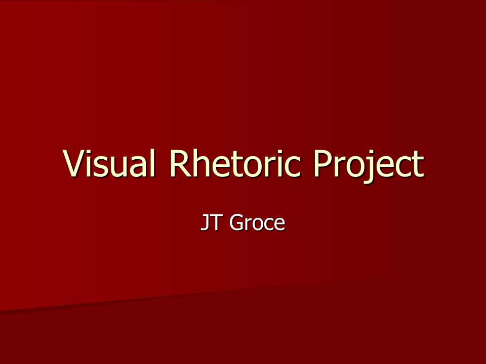 Visual Rhetoric Project JT Groce