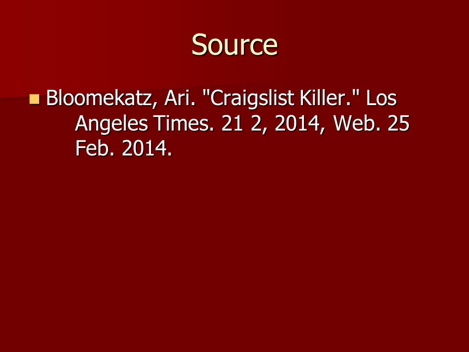 Source Bloomekatz, Ari. Craigslist Killer. Los Angeles Times.