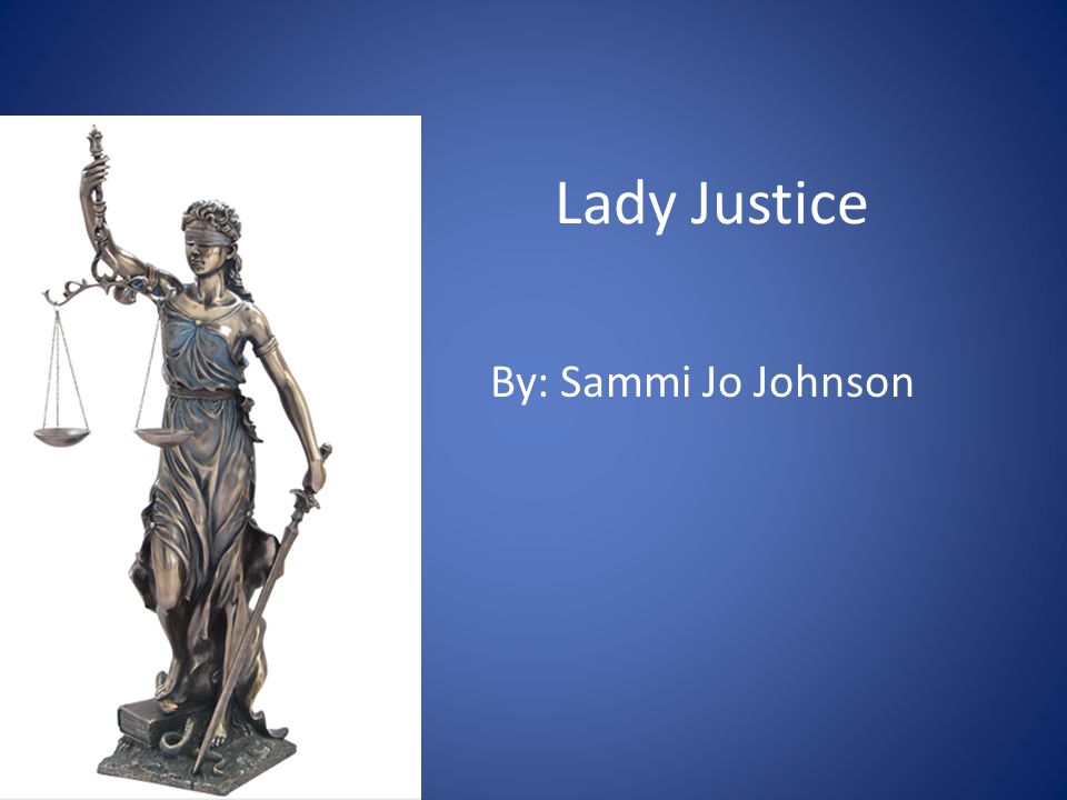 Lady Justice By: Sammi Jo Johnson