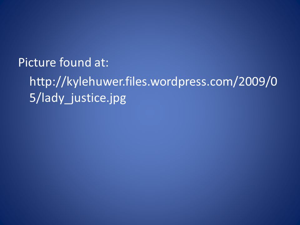 Picture found at: http://kylehuwer.files.wordpress.com/2009/0 5/lady_justice.jpg