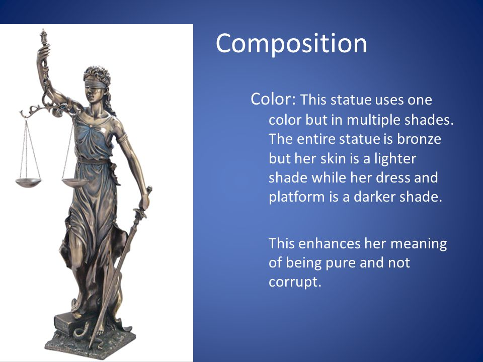 Composition Color: This statue uses one color but in multiple shades.