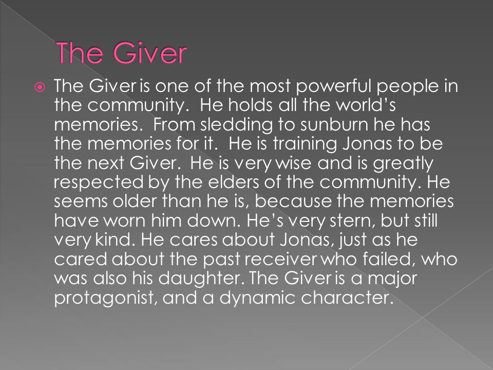  The Giver is one of the most powerful people in the community.
