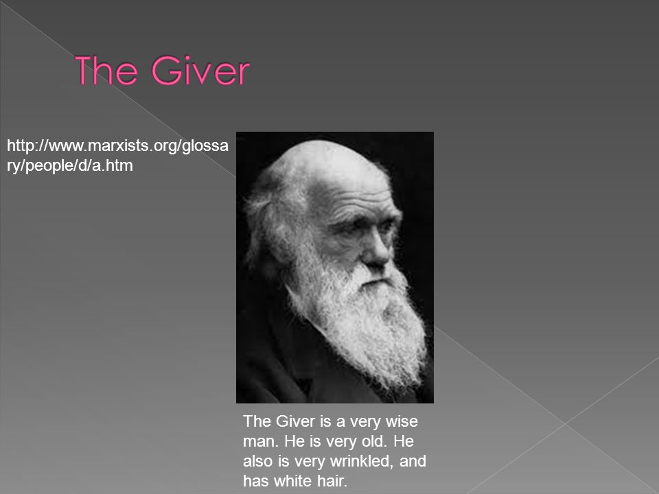 http://www.marxists.org/glossa ry/people/d/a.htm The Giver is a very wise man.