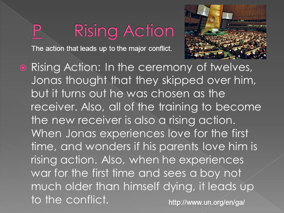  Rising Action: In the ceremony of twelves, Jonas thought that they skipped over him, but it turns out he was chosen as the receiver.