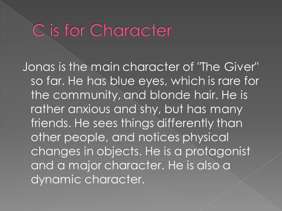 Jonas is the main character of The Giver so far.