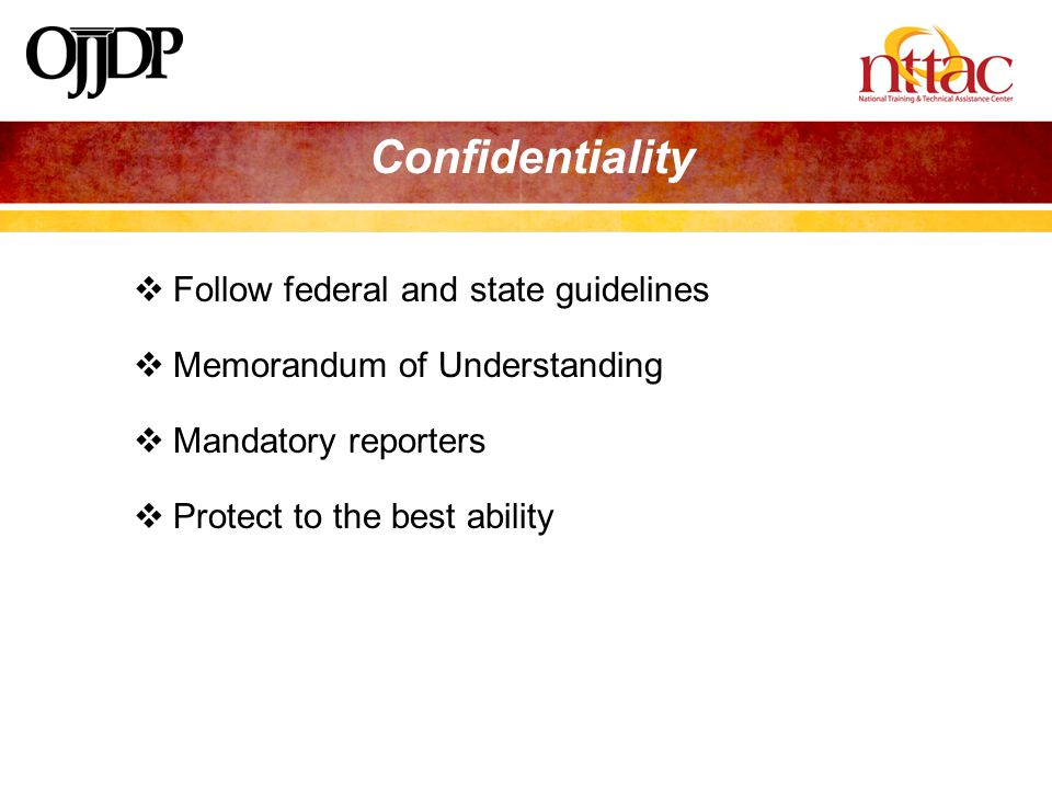  Follow federal and state guidelines  Memorandum of Understanding  Mandatory reporters  Protect to the best ability
