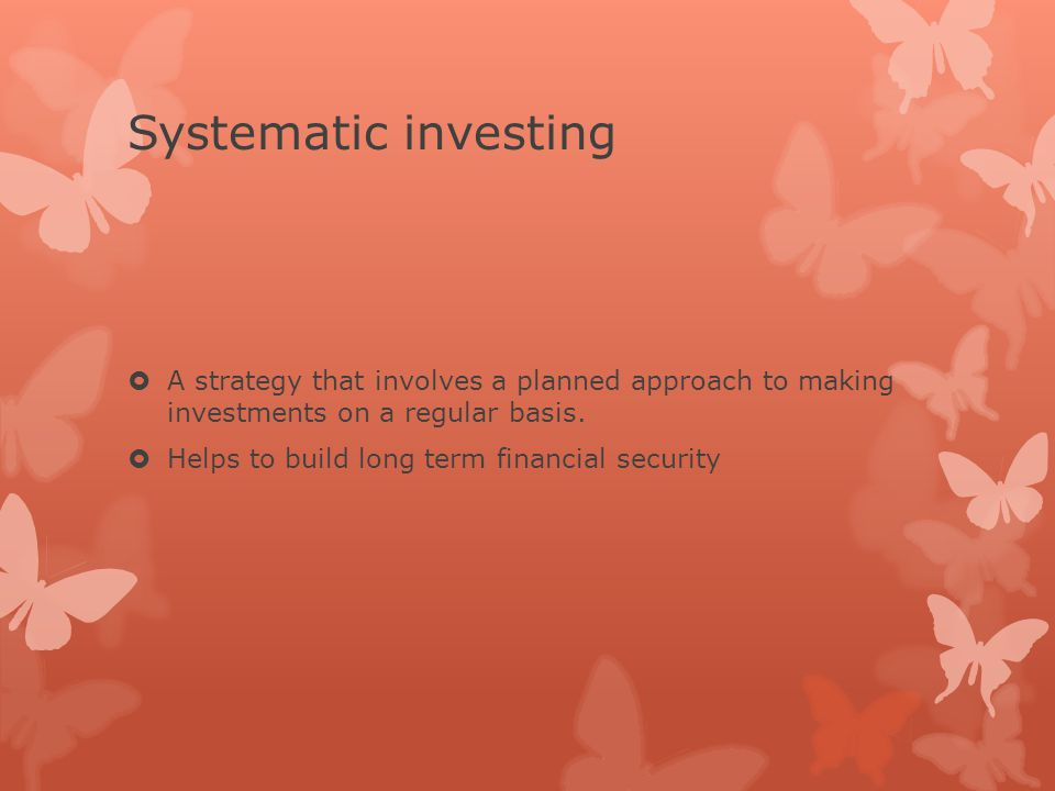 Systematic investing  A strategy that involves a planned approach to making investments on a regular basis.