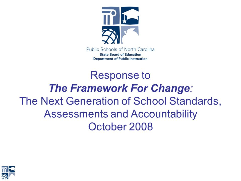 Response to The Framework For Change: The Next Generation of School Standards, Assessments and Accountability October 2008