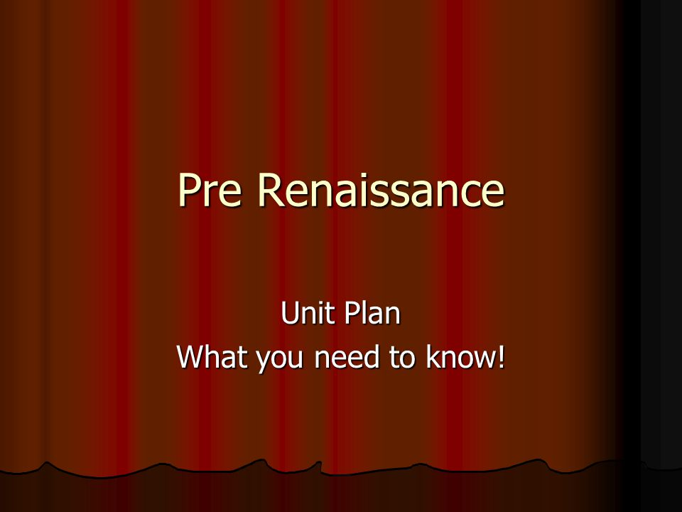Pre Renaissance Unit Plan What you need to know!