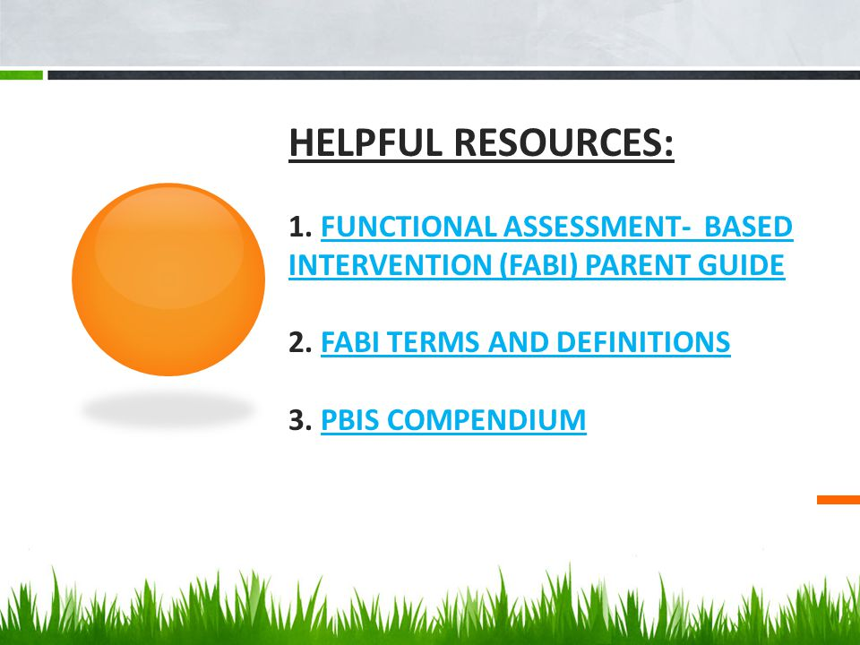 HELPFUL RESOURCES: 1. FUNCTIONAL ASSESSMENT- BASED INTERVENTION (FABI) PARENT GUIDE 2.