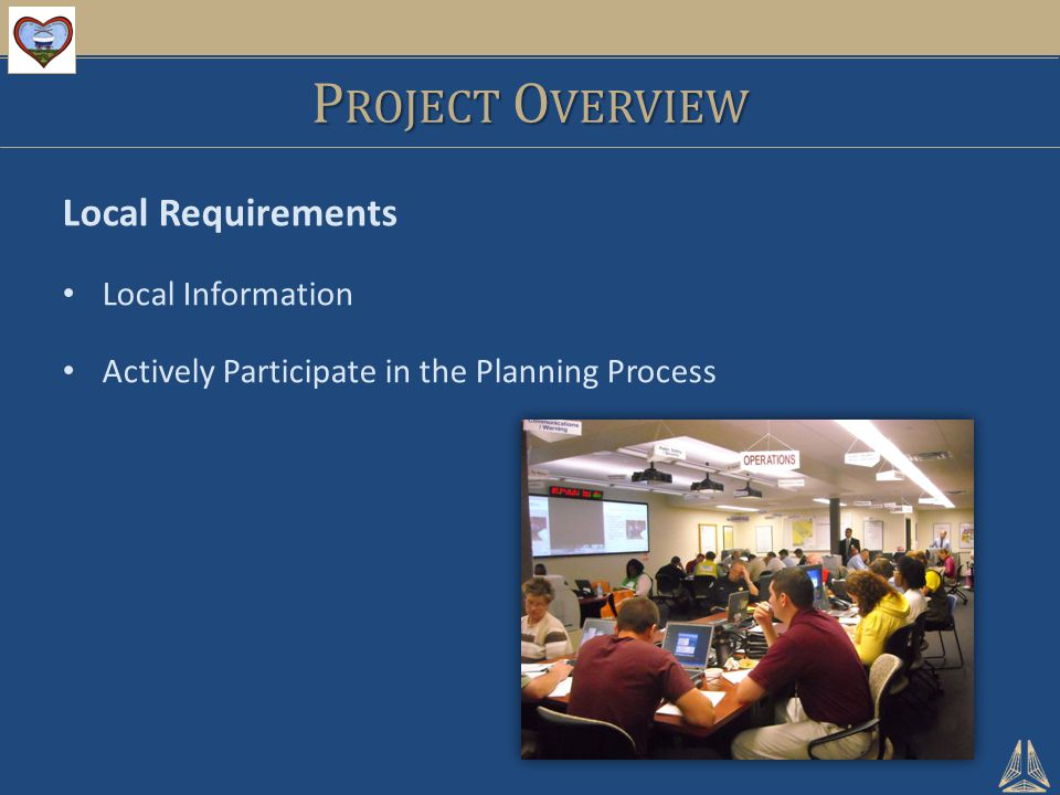 P ROJECT O VERVIEW Local Requirements Local Information Actively Participate in the Planning Process