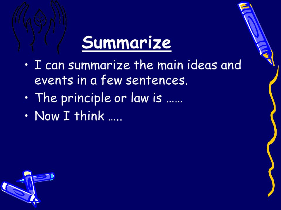 Summarize I can summarize the main ideas and events in a few sentences.