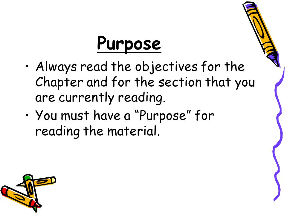 Purpose Always read the objectives for the Chapter and for the section that you are currently reading.