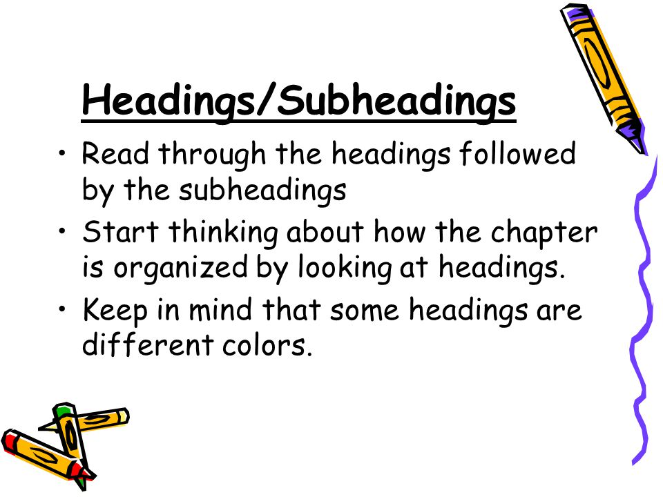 Headings/Subheadings Read through the headings followed by the subheadings Start thinking about how the chapter is organized by looking at headings.