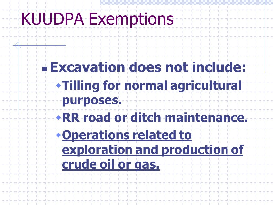 KUUDPA Exemptions Excavation does not include:  Tilling for normal agricultural purposes.