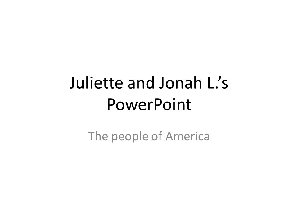 Juliette and Jonah L.'s PowerPoint The people of America