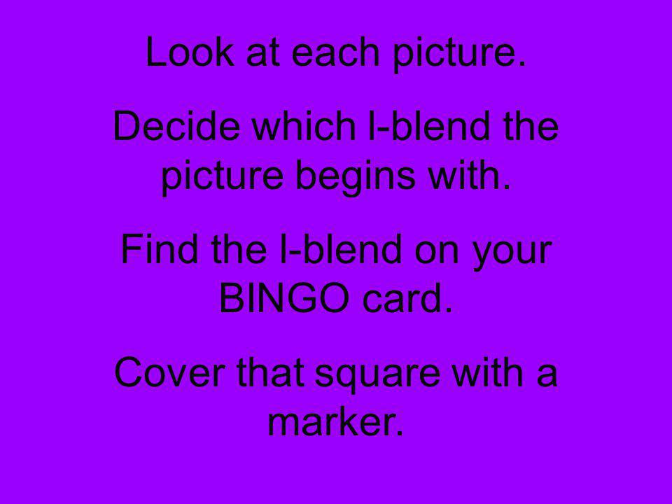 Print an l-blend in each square of your BINGO board. bl cl fl gl pl sl