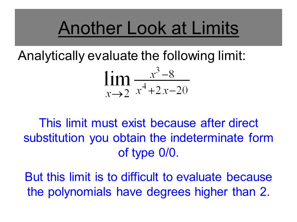 Another Look at Limits Analytically evaluate the following limit: This limit must exist because after direct substitution you obtain the indeterminate form of type 0/0.