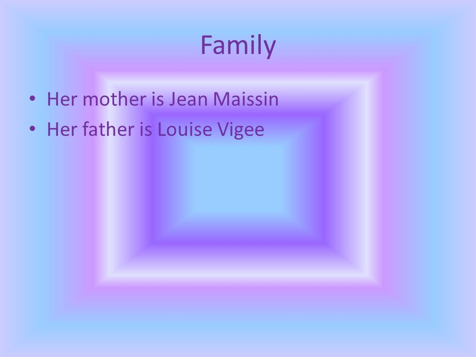 Family Her mother is Jean Maissin Her father is Louise Vigee