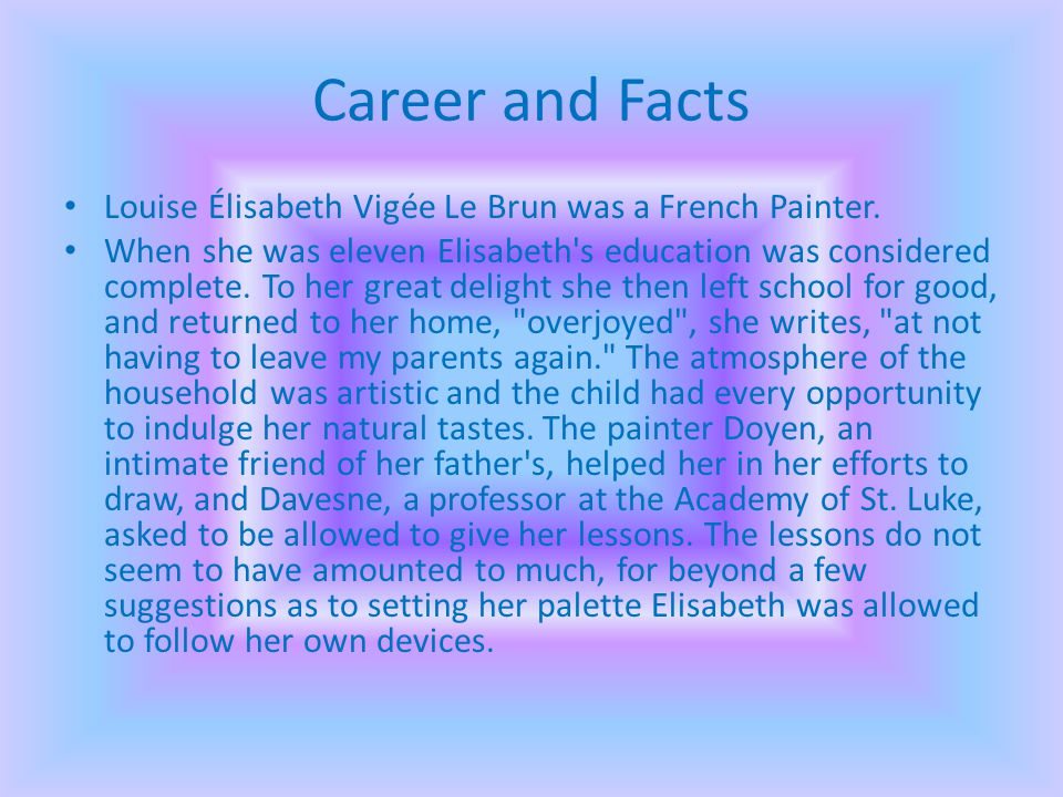 Career and Facts Louise Élisabeth Vigée Le Brun was a French Painter.