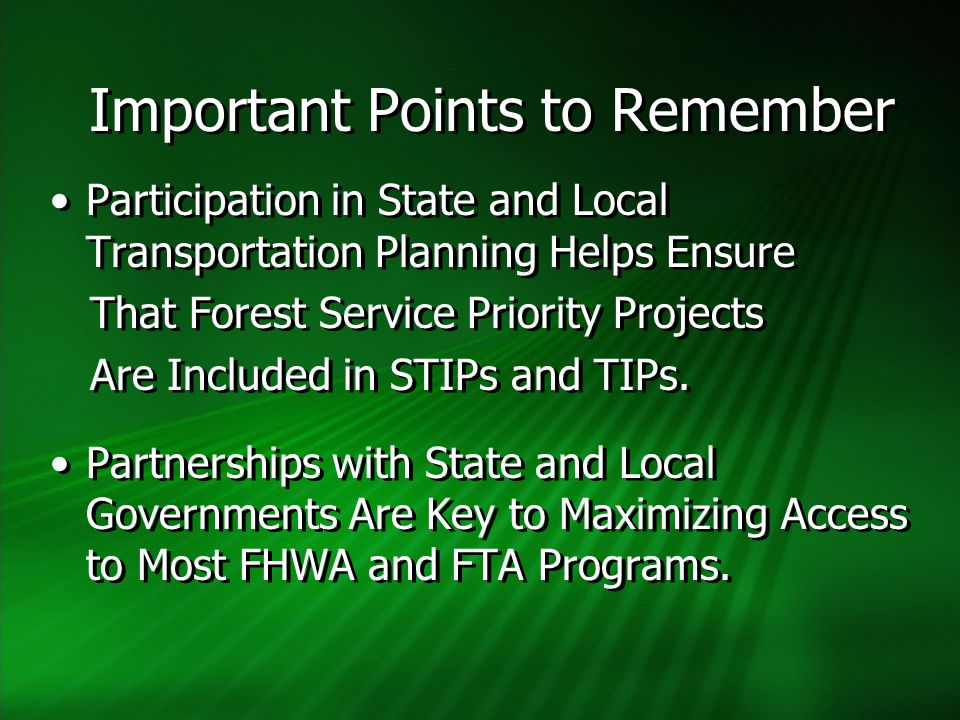 Important Points to Remember Participation in State and Local Transportation Planning Helps Ensure That Forest Service Priority Projects Are Included in STIPs and TIPs.