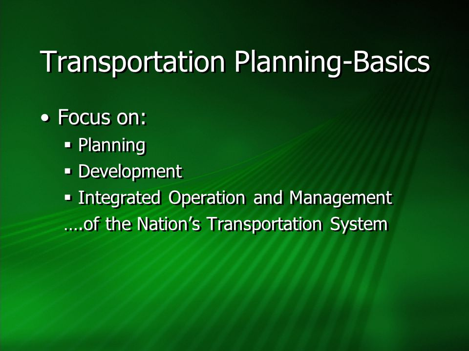 Transportation Planning-Basics Focus on:  Planning  Development  Integrated Operation and Management ….of the Nation's Transportation System Focus on:  Planning  Development  Integrated Operation and Management ….of the Nation's Transportation System