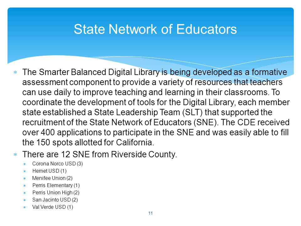  The Smarter Balanced Digital Library is being developed as a formative assessment component to provide a variety of resources that teachers can use daily to improve teaching and learning in their classrooms.