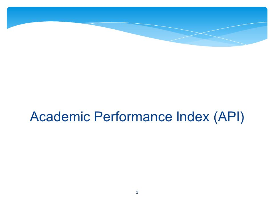 Academic Performance Index (API) 2