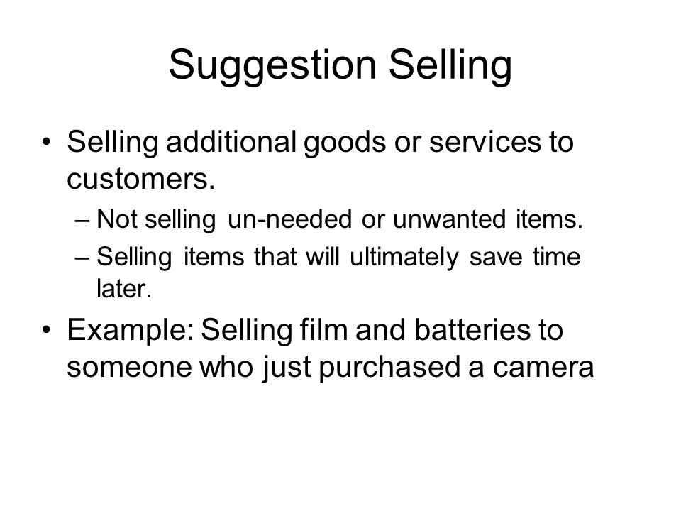 Suggestion Selling Selling additional goods or services to customers.