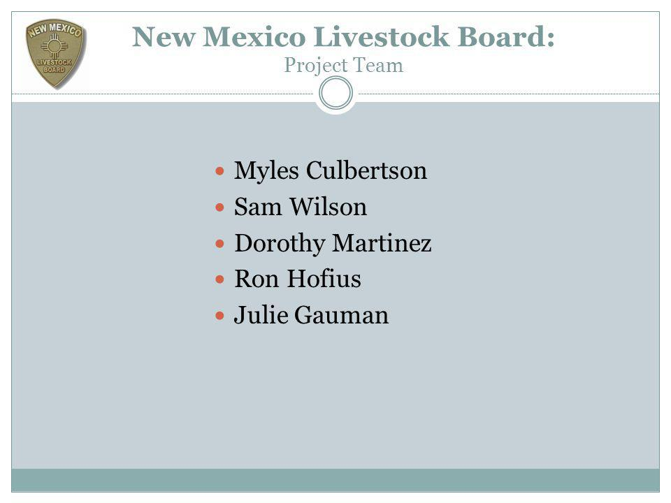 New Mexico Livestock Board: Project Team Myles Culbertson Sam Wilson Dorothy Martinez Ron Hofius Julie Gauman